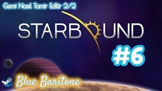 STARBOUND , GEMİ NASIL TAMİR EDİLİR 2/2 , Türkçe , Bölüm 6 , Eğlenceli Oyun Videosu