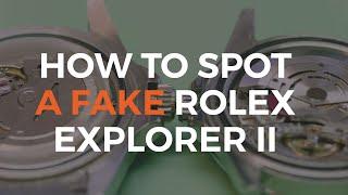 How to Spot a Fake Rolex Explorer II