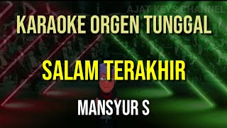 SALAM TERAKHIR - MANSYUR S // KARAOKE ORGEN TUNGGAL