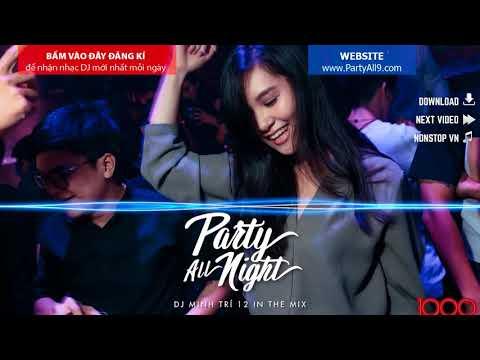 Nonstop DJ 2017 - Kéo Quần Lên Chế Ơi DJ Minh Trí 12 Mix