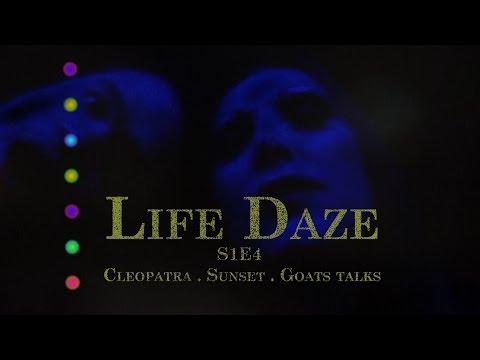 Life Daze Episode 4- Cleopatra . Sunset . Goats Talk