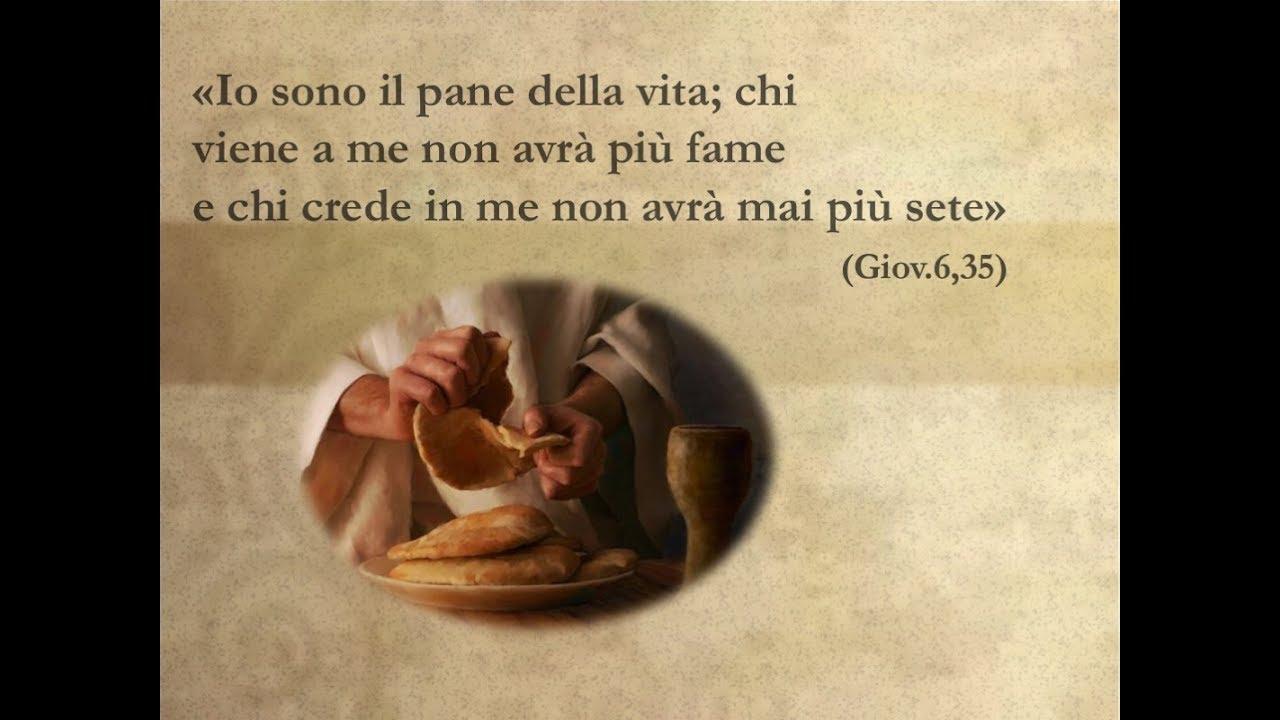 Io sono il pane della vita; chi viene a me non avrà più fame e chi crede in  me.... » - YouTube