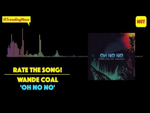 Rate The Song! Wande Coal - Oh No No