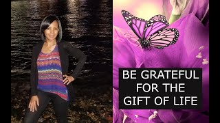 Be Grateful for the Gift of Life (Encouragement)