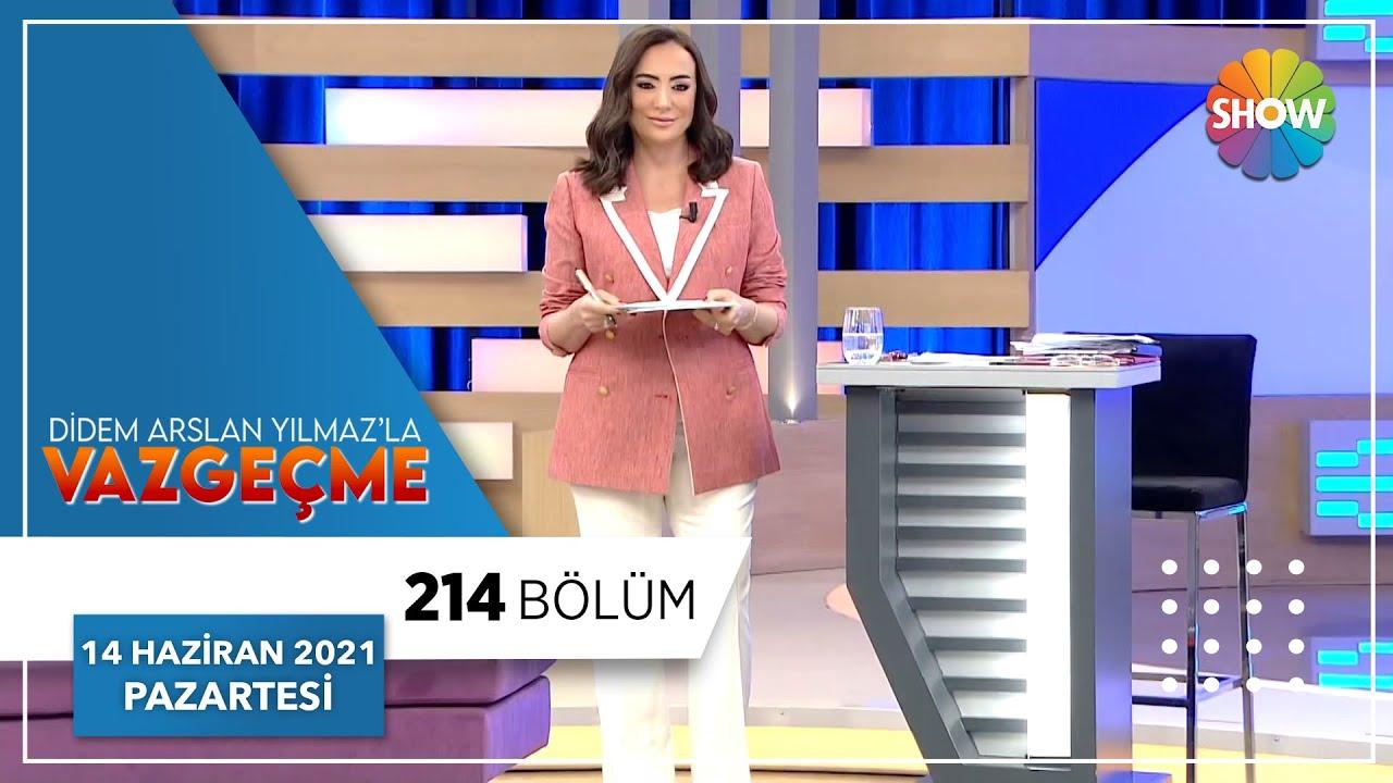 Didem Arslan Yılmaz'la Vazgeçme 214. Bölüm | 14 Haziran 2021
