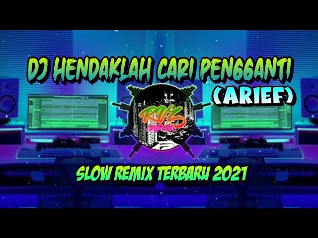 DJ HENDAKLAH CARI PENGGANTI (ARIEF) || SLOW REMIX TERBARU VIRAL 2021
