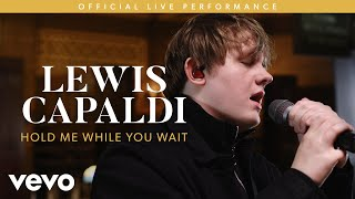 Download Lewis Capaldi - Hold Me While You Wait (Live)   Vevo LIFT