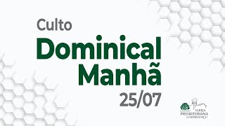 Culto Dominical Manhã - 25/07/21