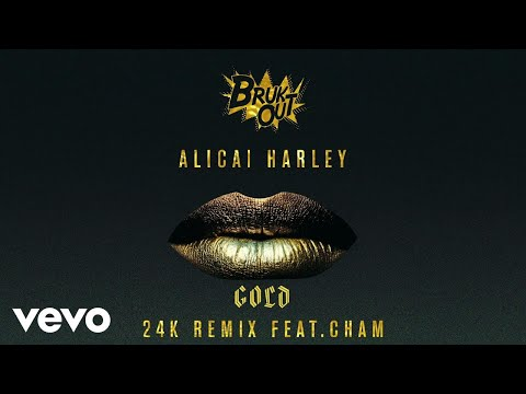 Alicai Harley - Gold (24K Remix) ft. Cham