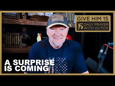 A Surprise is Coming | Give Him 15: Daily Prayer with Dutch  (Jan. 29, '21)