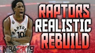 BACK TO BACK FINALS!? RAPTORS REALISTIC REBUILD!! NBA 2K18