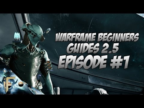 Warframe : Beginner Guide 2.5 (July 2016) Episode #1 Beginner choices and more!