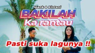 Lagu Minang Terpopuler - IPANK Ft KINTANI - BAKILAH KA RANTAU (LIRIK & TERJEMAHAN)