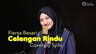 Download Lagu CELENGAN RINDU - FIERSA BESARI | COVER BY SYIFA AZIZAH mp3