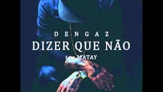 Dengaz-Dizer que não (feat.MATAY)