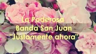 La Poderosa Banda San Juan - Justamente ahora (letra)