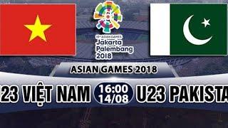 Trực Tiếp U23 Việt Nam vs U23 Pakistan - Asiad 2018