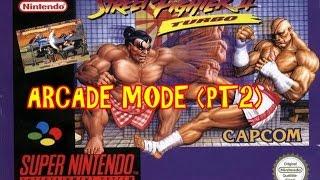 Street fighter 2 turbo snes arcade mode (part 2)