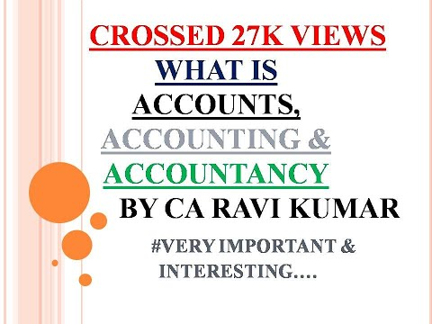 What is Accounts, Accounting & Accountancy by CA RAVI KUMAR