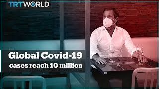 Global Covid-19 cases reach 10 Million