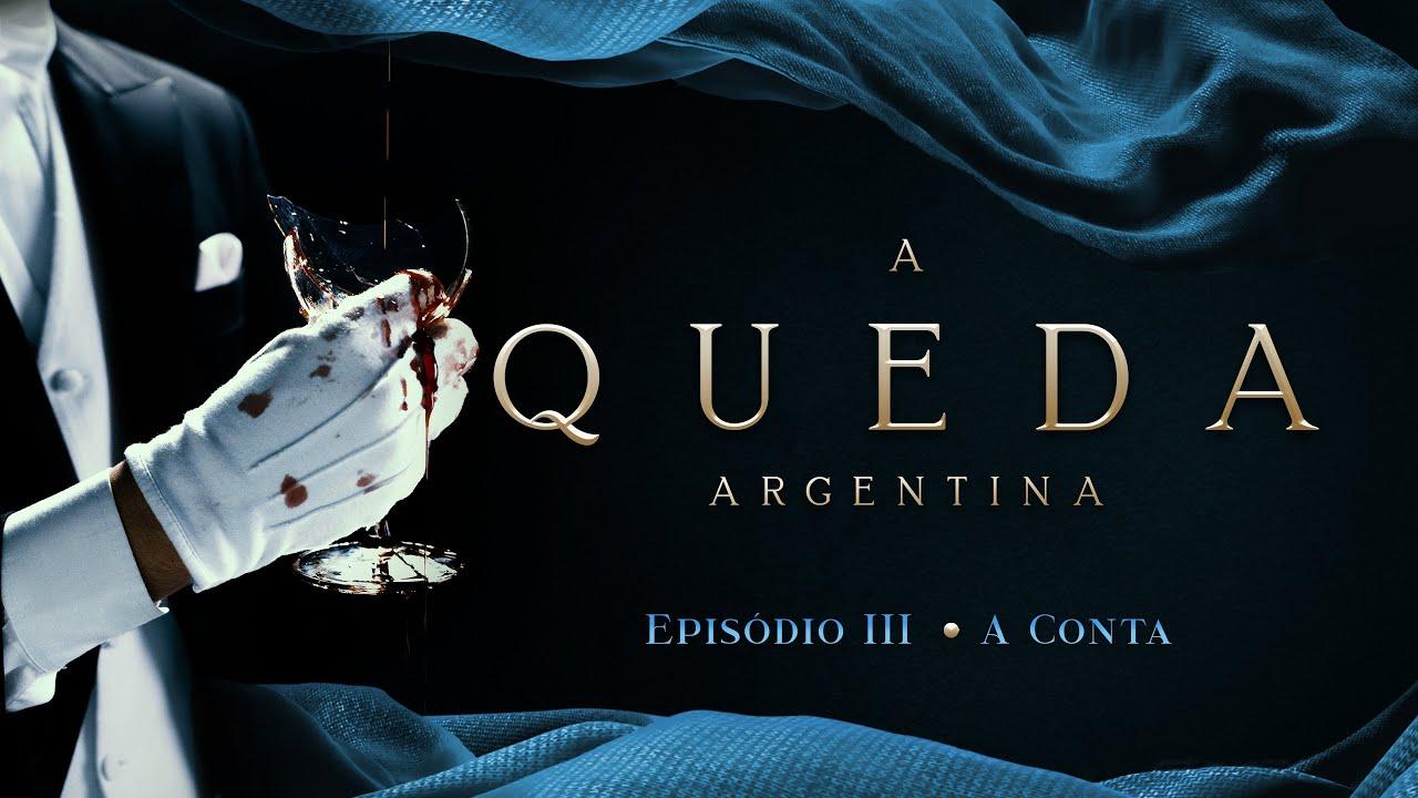 A QUEDA ARGENTINA  | EPISÓDIO 3/3 - A Conta