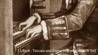 J.S.Bach : Toccata and Fugue in D minor J.S.バッハ:トッカータとフーガ