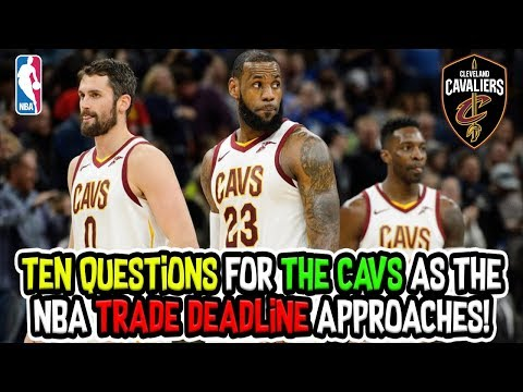 10 Questions for The Cleveland Cavaliers As The NBA Trade Deadline Approaches!