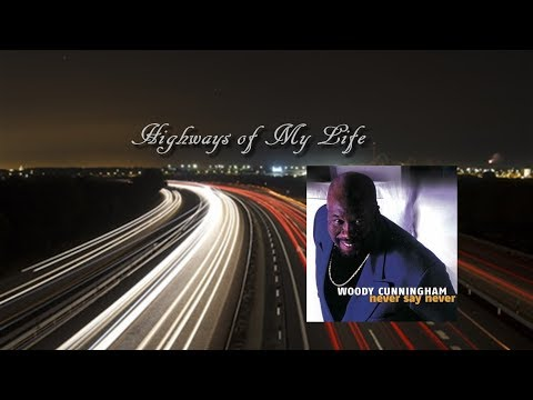 Woody Cunningham - HIghways of my Life [Never Say Never]