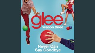 Watch Glee Cast Never Can Say Goodbye video