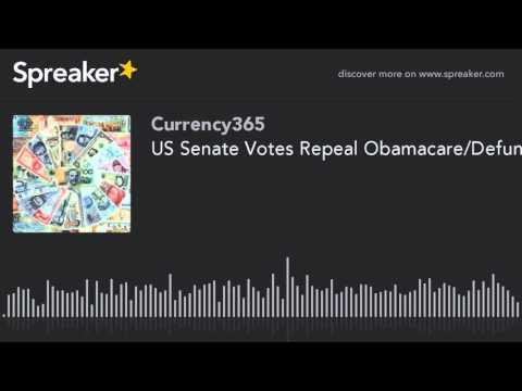 US Senate Votes Repeal Obamacare/Defund Planned Parent Hood