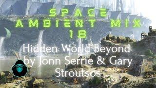 Space Ambient Mix 18 - Hidden World Beyond by Jonn Serrie & Gary Stroutsos