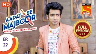 Video Aadat Se Majboor - आदत से मजबूर - Ep 22 - Full Episode - 1st November, 2017 download MP3, 3GP, MP4, WEBM, AVI, FLV November 2017