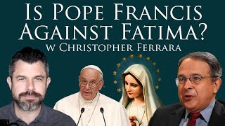 Is Pope Francis Against Fatima? with Christopher Ferrara (Dr Taylor Marshall Show #345)