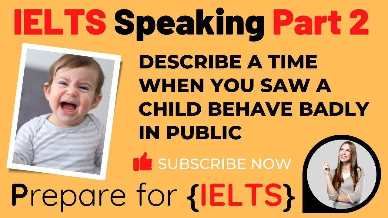 IELTS Speaking Part 2 Video - Child Behaving Badly