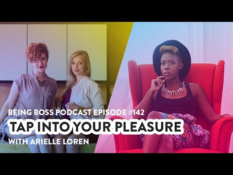 Tap into Your Pleasure with Arielle Loren | Being Boss Podcast