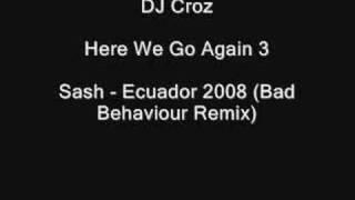 DJ Croz - Sash - Ecuador 2008 (Bad Behaviour Remix)