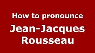 How to pronounce Jean-Jacques Rousseau (French/France) - PronounceNames.com