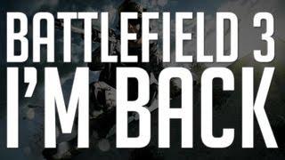 Battlefield 3: I'm Back!