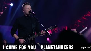 I Came For You Planetshakers.mp3