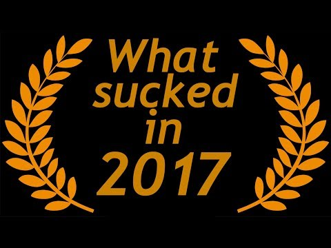 What sucked in 2017 (In Games, Tech and so much more)