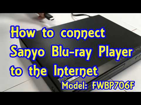 Model: FWBP706F How to connect Sanyo Bluray Player to the internet