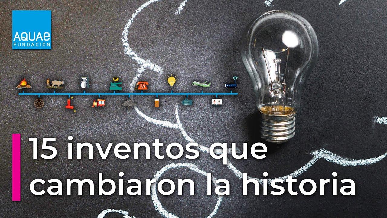 Los 15 Inventos Más Importantes De La Historia Fundación Aquae