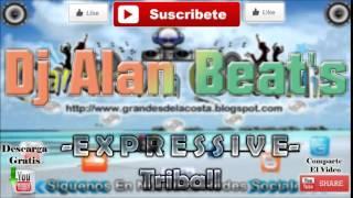 Dj Alan Beat - Expressive - ♫ ((♫ Grandes De La Costa Mix ♫ ))♫ - Tribal 2015