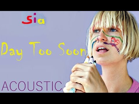 Sia   Day Too Soon Acoustic Version Audio