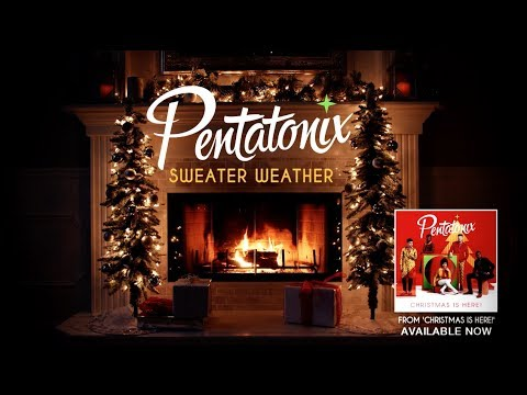 [Yule Log Audio] Sweater Weather – Pentatonix
