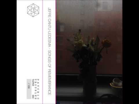 Jefre Cantu-Ledesma - Songs of remembrance A