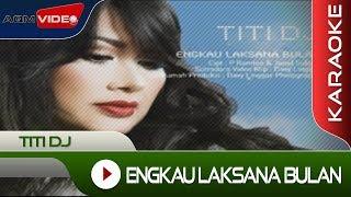 Titi DJ - Engkau Laksana Bulan | Karaoke