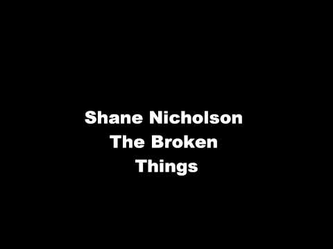 Shane Nicholson  - The Broken Things - From the album Bad Machines 2011