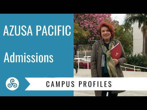 Campus Profile - Azusa Pacific University - Basic Admissions Requirements.