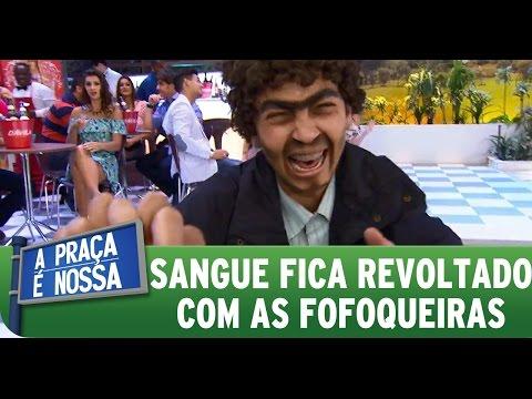 A Praça É Nossa (12/11/15) - Sangue fica revoltado com as fofoqueiras
